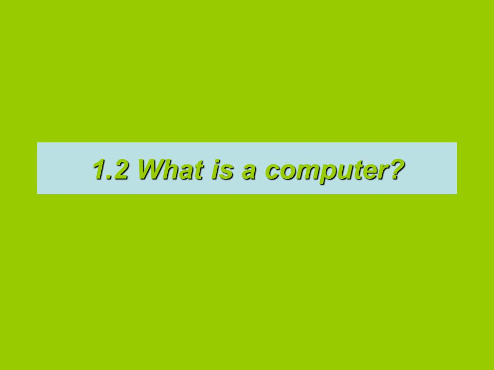 1.2 What is a computer