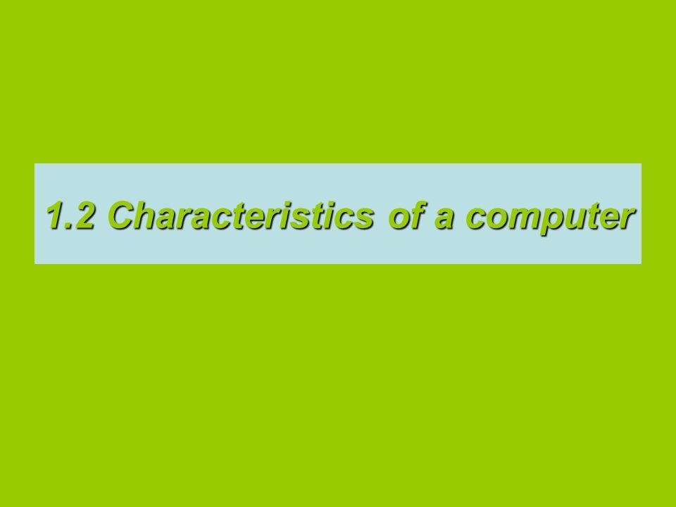 1.2 Characteristics of a computer
