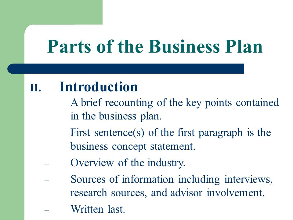 Parts of the Business Plan II. Introduction – A brief recounting of the key points contained in the business plan. – First sentence(s) of the first pa