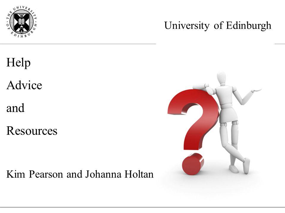 University of Edinburgh Help Advice and Resources Kim Pearson and Johanna Holtan