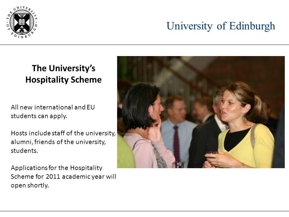 University of Edinburgh The University's Hospitality Scheme All new international and EU students can apply. Hosts include staff of the university, al