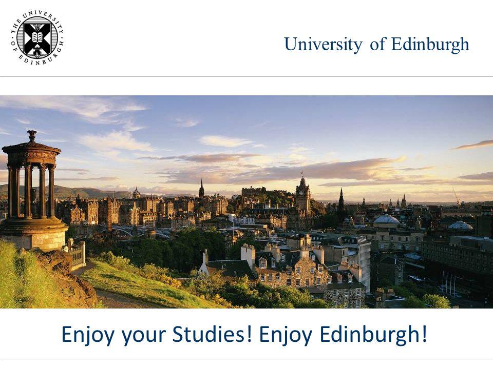 University of Edinburgh Enjoy your Studies! Enjoy Edinburgh!