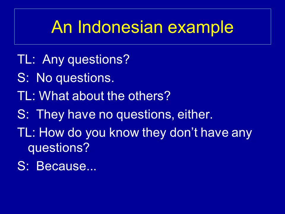 An Indonesian example TL: Any questions. S: No questions.