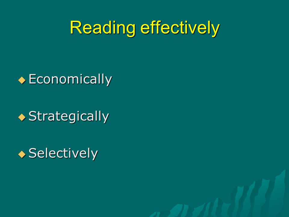 Reading effectively  Economically  Strategically  Selectively