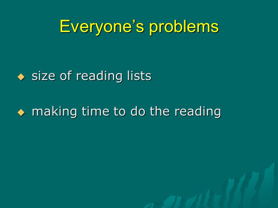 Everyone's problems  size of reading lists  making time to do the reading