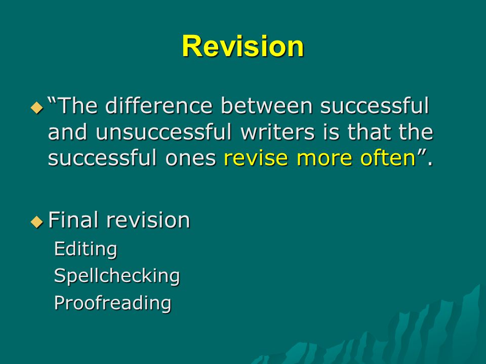 Revision  The difference between successful and unsuccessful writers is that the successful ones revise more often .