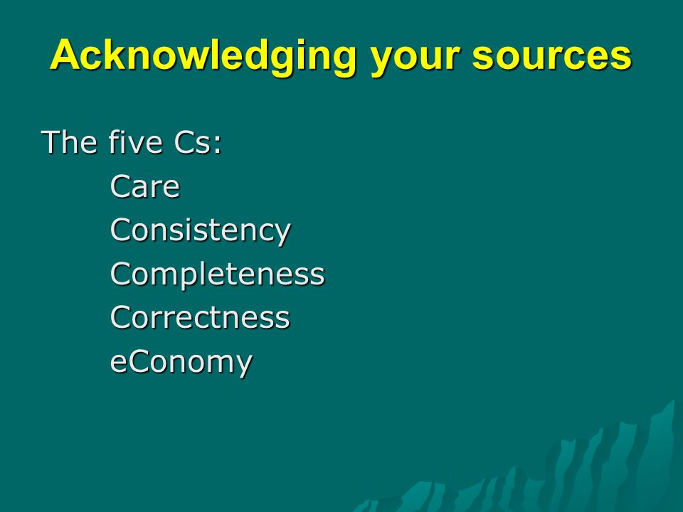 Acknowledging your sources The five Cs: CareConsistencyCompletenessCorrectnesseConomy