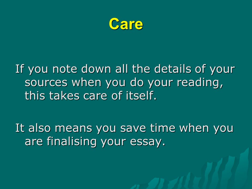 Care If you note down all the details of your sources when you do your reading, this takes care of itself.