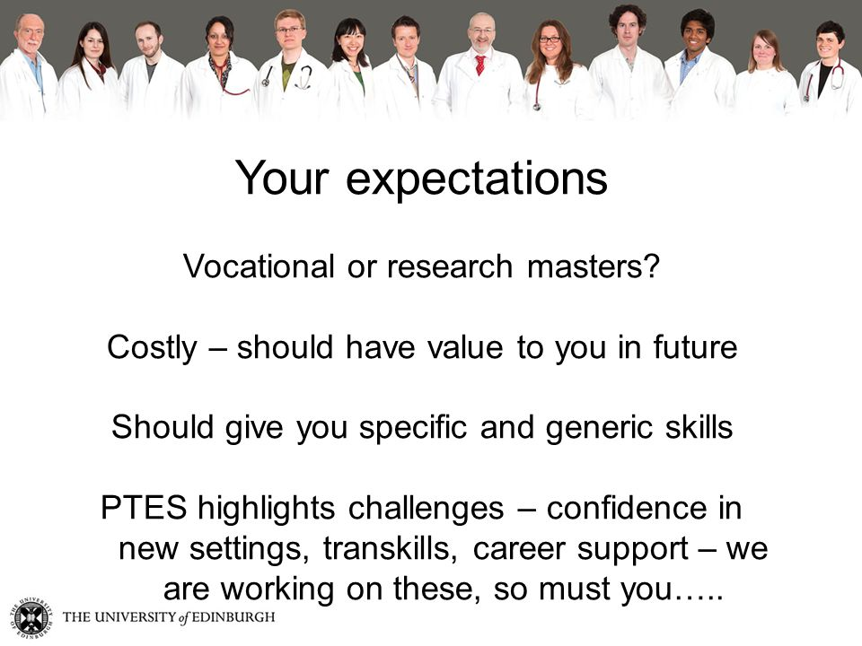Your expectations Vocational or research masters.