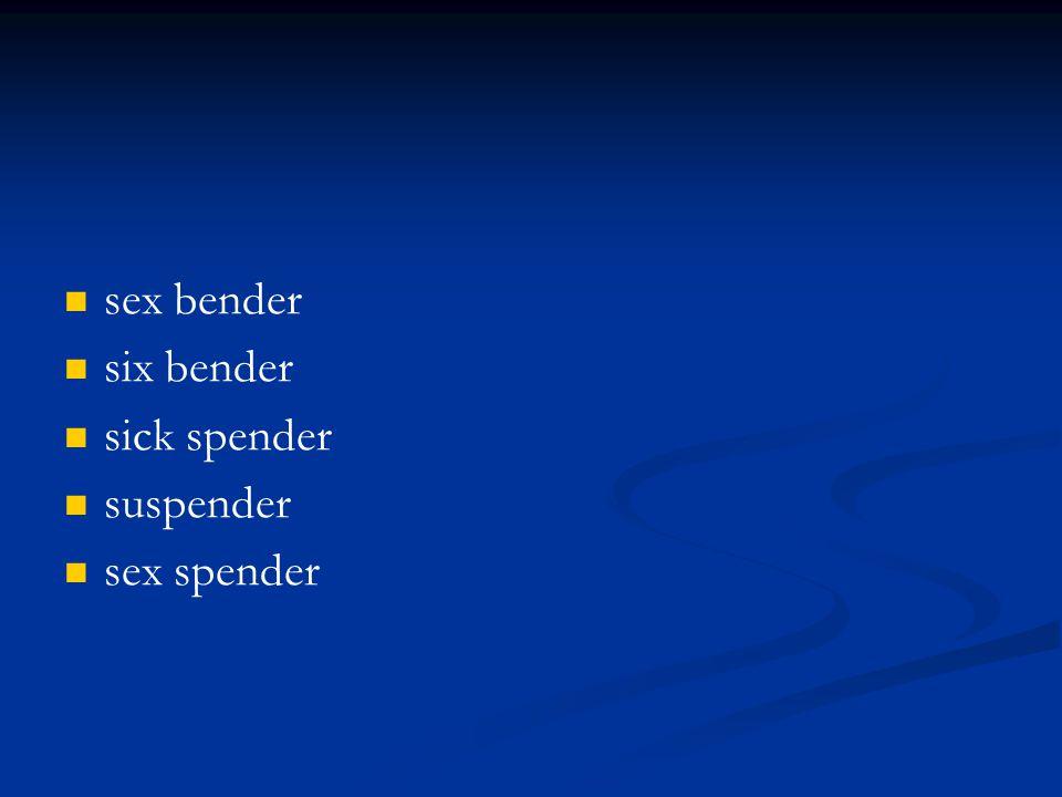 sex bender six bender sick spender suspender sex spender