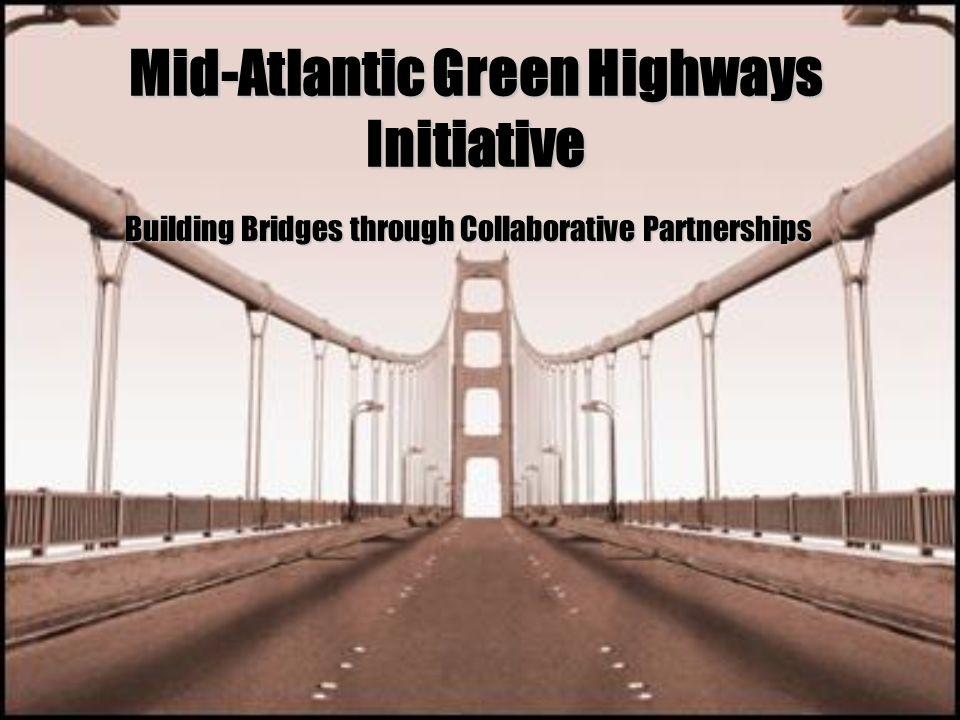 Mid-Atlantic Green Highways Initiative Building Bridges through Collaborative Partnerships