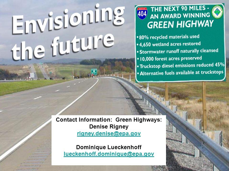 Contact Information: Green Highways: Denise Rigney rigney.denise@epa.gov Dominique Lueckenhoff lueckenhoff.dominique@epa.gov