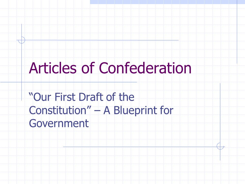 Articles of Confederation Our First Draft of the Constitution – A Blueprint for Government