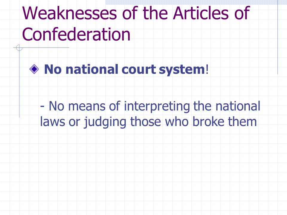 Weaknesses of the Articles of Confederation No national court system.