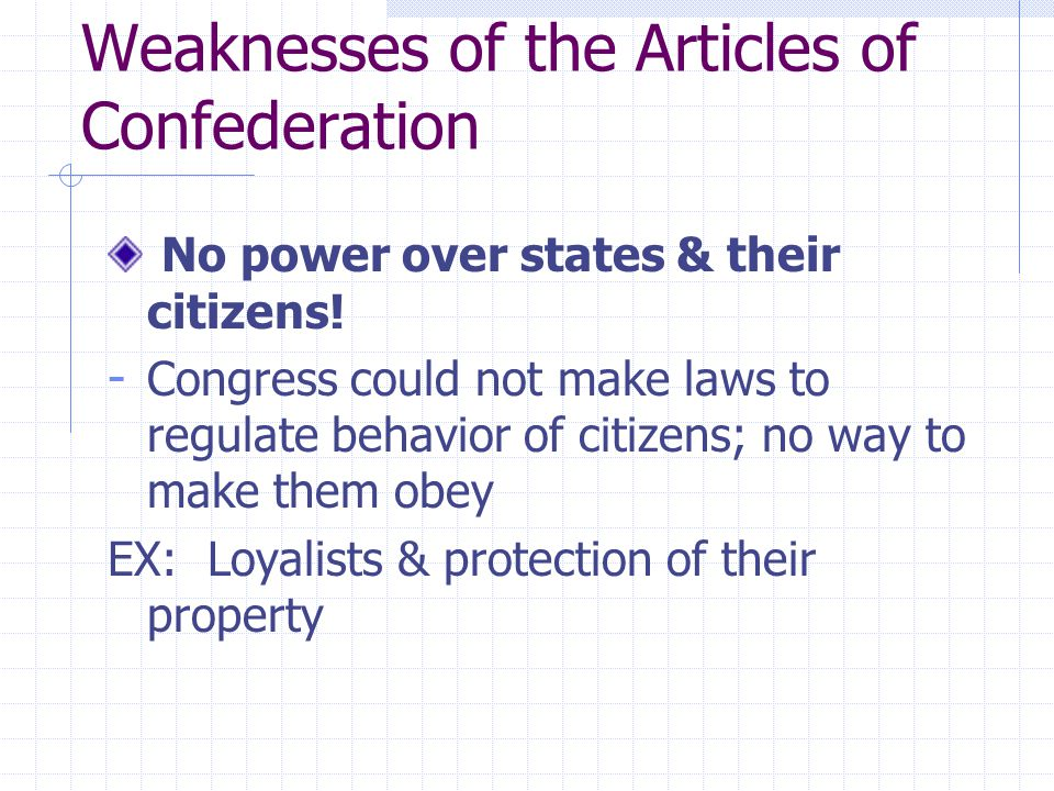 Weaknesses of the Articles of Confederation No power over states & their citizens.
