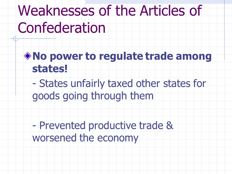 Weaknesses of the Articles of Confederation No power to regulate trade among states.