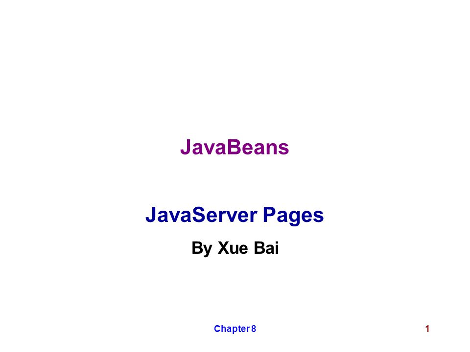 Chapter 81 JavaBeans JavaServer Pages By Xue Bai