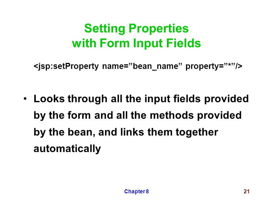 Chapter 821 Setting Properties with Form Input Fields Looks through all the input fields provided by the form and all the methods provided by the bean, and links them together automatically