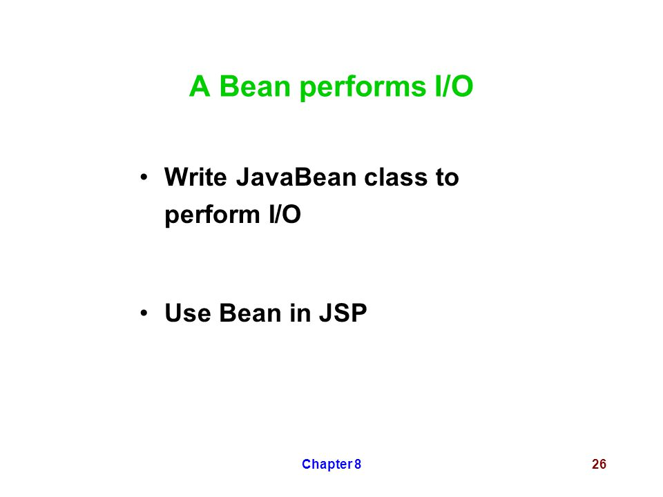 Chapter 826 A Bean performs I/O Write JavaBean class to perform I/O Use Bean in JSP