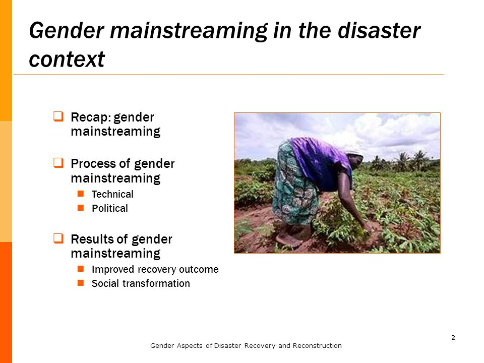 22 Gender mainstreaming in the disaster context  Recap: gender mainstreaming  Process of gender mainstreaming Technical Political  Results of gende