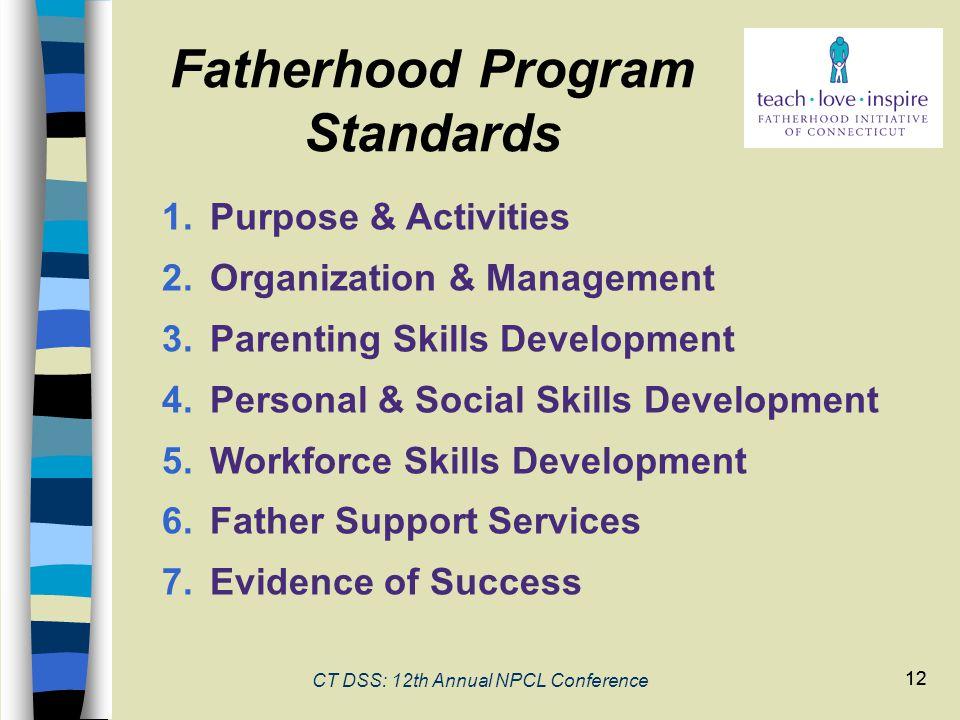 12 CT DSS: 12th Annual NPCL Conference 12 Fatherhood Program Standards 1.Purpose & Activities 2.Organization & Management 3.Parenting Skills Developme