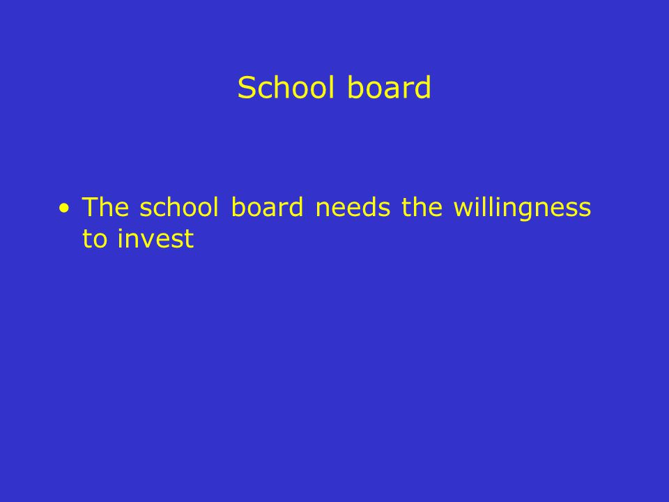 School board The school board needs the willingness to invest