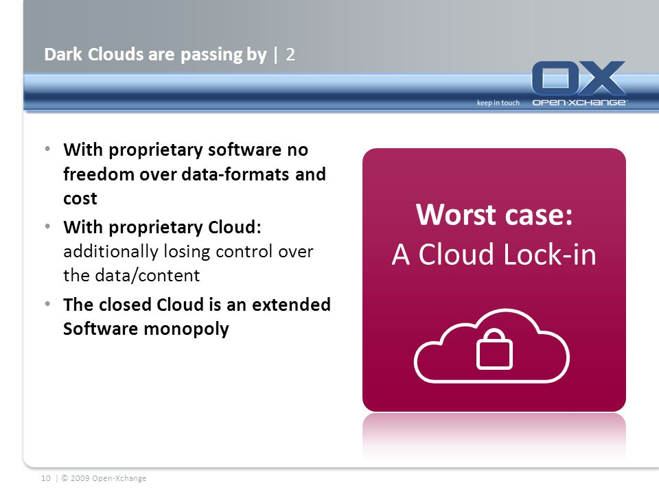 Dark Clouds are passing by | 2 With proprietary software no freedom over data-formats and cost With proprietary Cloud: additionally losing control ove