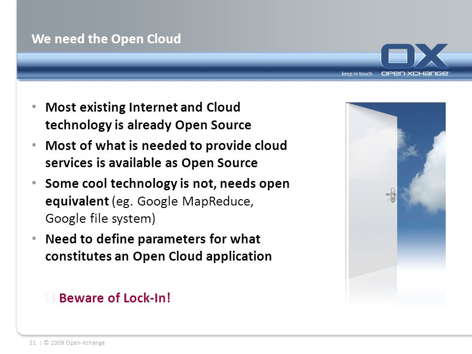 We need the Open Cloud Most existing Internet and Cloud technology is already Open Source Most of what is needed to provide cloud services is availabl