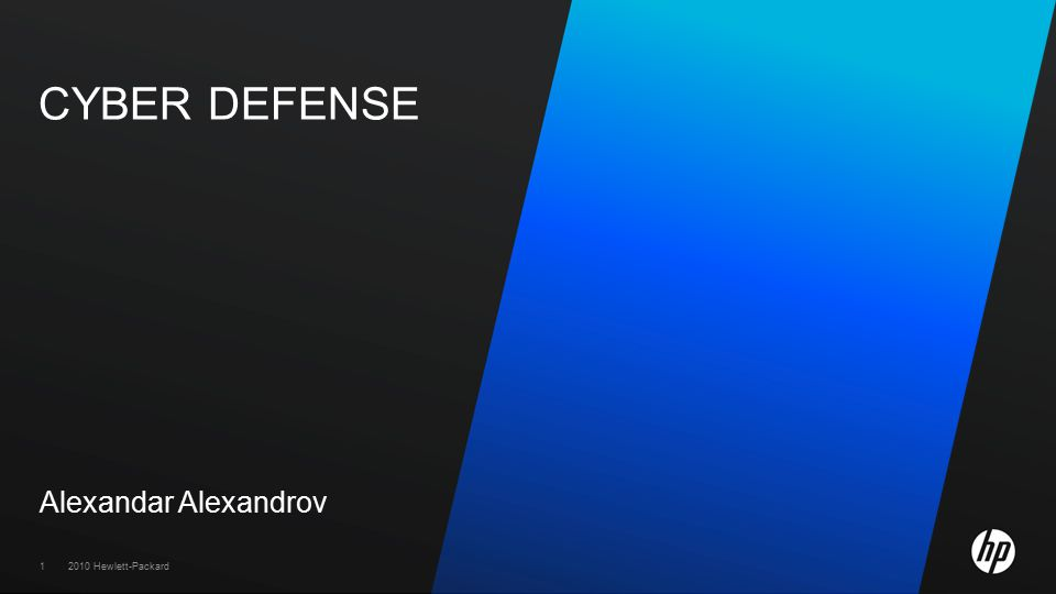 2010 Hewlett-Packard1 CYBER DEFENSE Alexandar Alexandrov