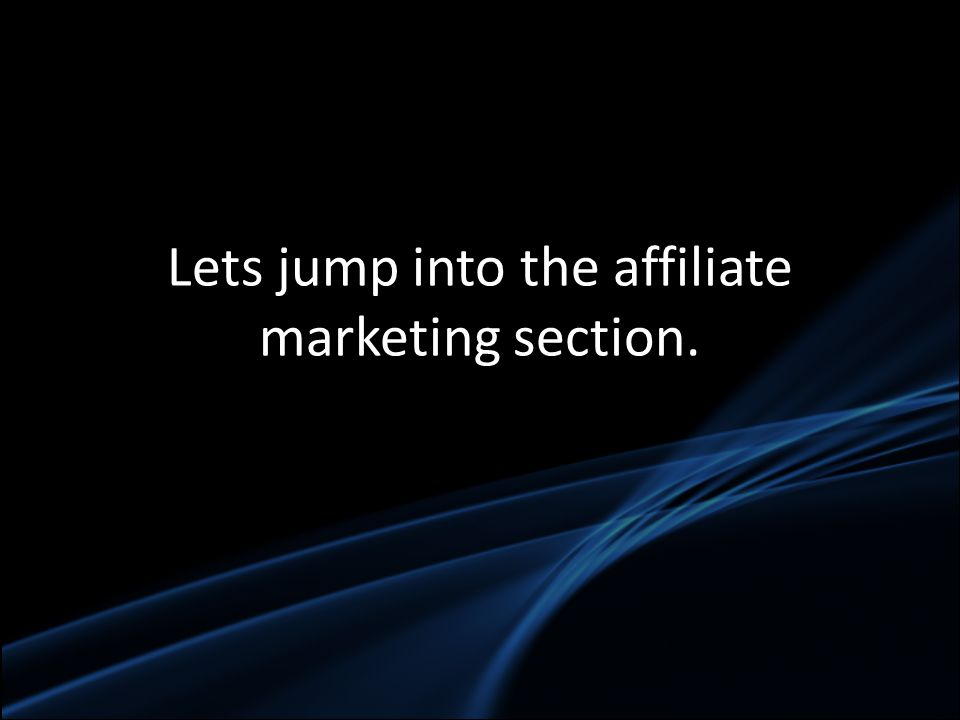 Lets jump into the affiliate marketing section.