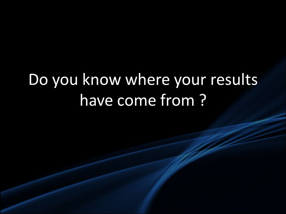 Do you know where your results have come from ?