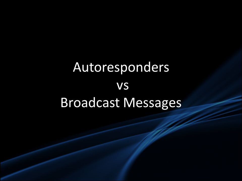 Autoresponders vs Broadcast Messages