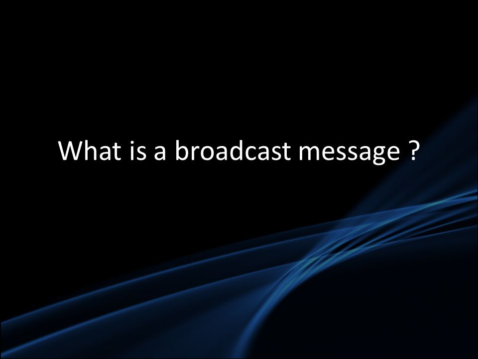 What is a broadcast message