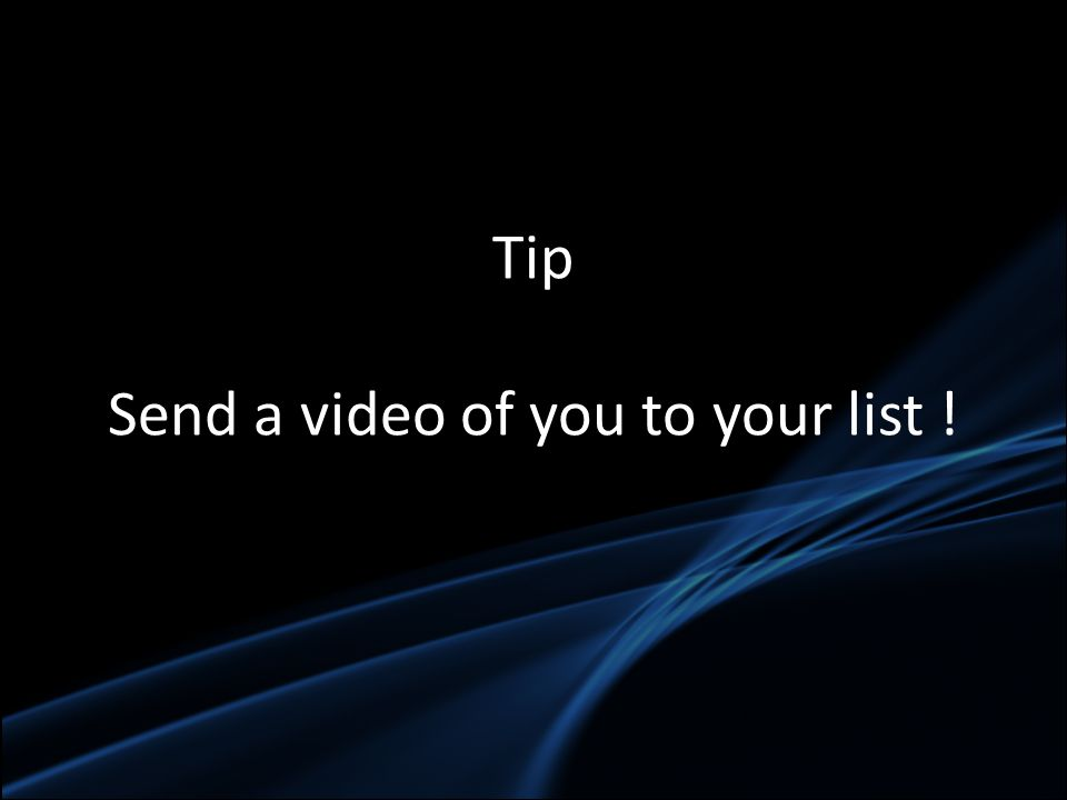Tip Send a video of you to your list !