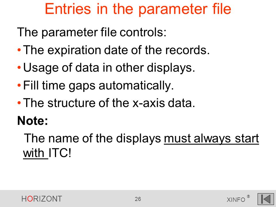 HORIZONT 26 XINFO ® Entries in the parameter file The parameter file controls: The expiration date of the records.