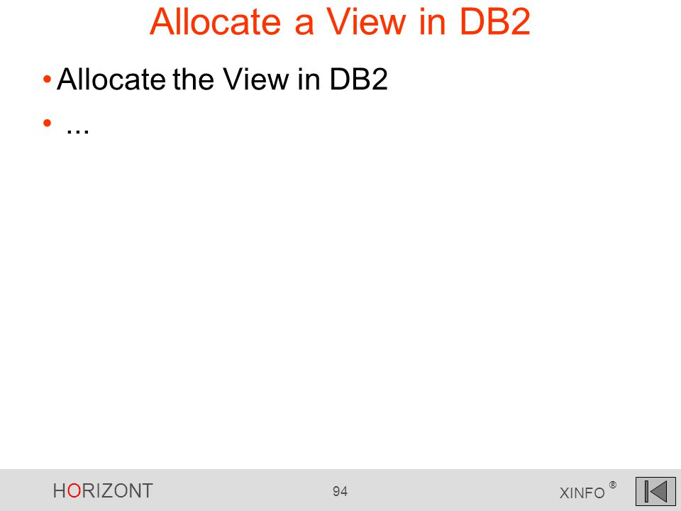 HORIZONT 94 XINFO ® Allocate a View in DB2 Allocate the View in DB2...