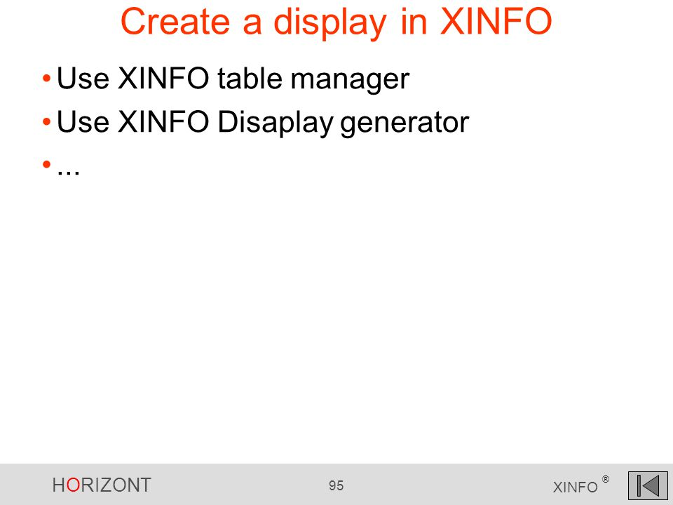 HORIZONT 95 XINFO ® Create a display in XINFO Use XINFO table manager Use XINFO Disaplay generator...
