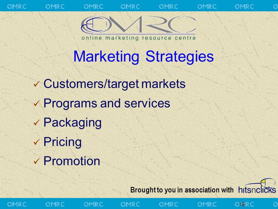 Brought to you in association with 16 Customers/target markets Programs and services Packaging Pricing Promotion Marketing Strategies