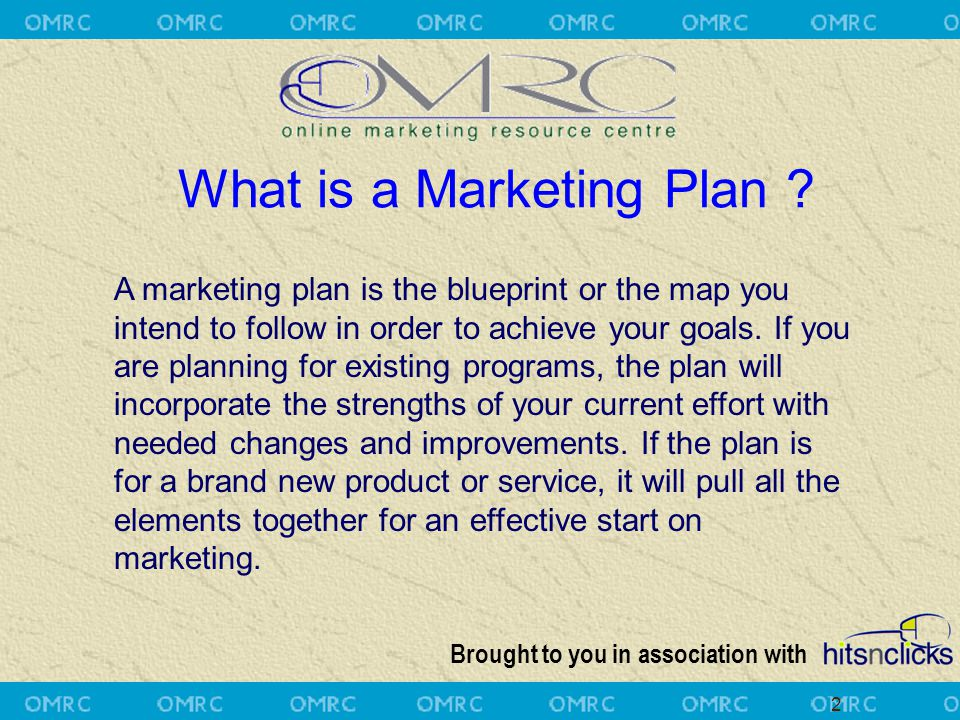 Brought to you in association with 2 A marketing plan is the blueprint or the map you intend to follow in order to achieve your goals. If you are plan