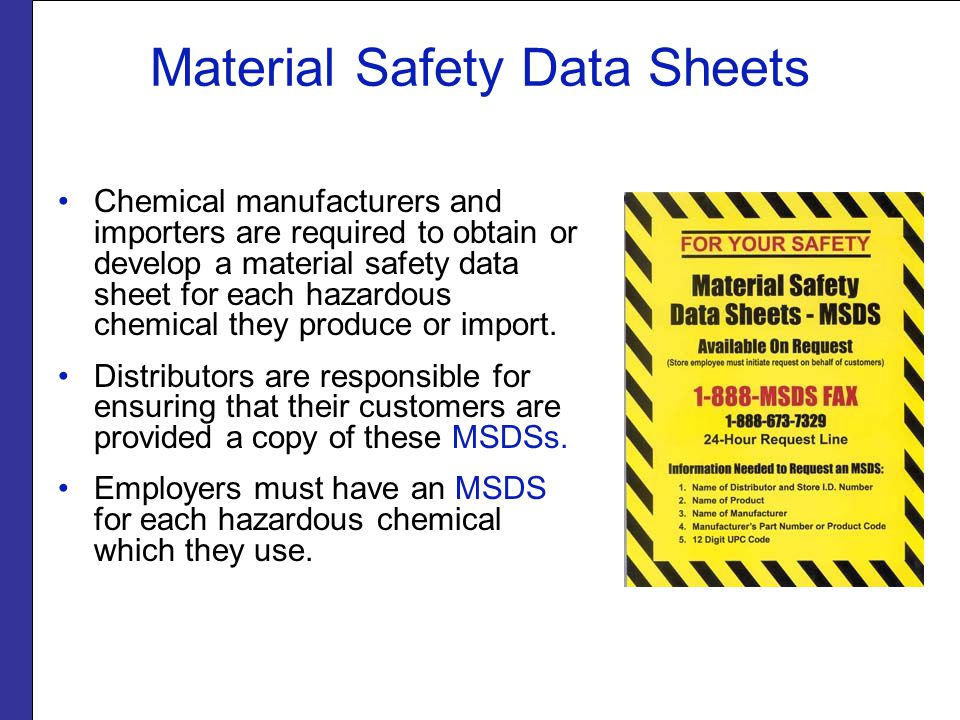 Material Safety Data Sheets Chemical manufacturers and importers are required to obtain or develop a material safety data sheet for each hazardous chemical they produce or import.