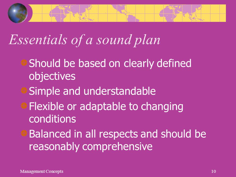 Essentials of a sound plan Should be based on clearly defined objectives Simple and understandable Flexible or adaptable to changing conditions Balanc