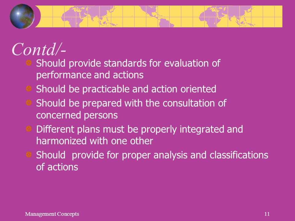 Contd/- Should provide standards for evaluation of performance and actions Should be practicable and action oriented Should be prepared with the consu