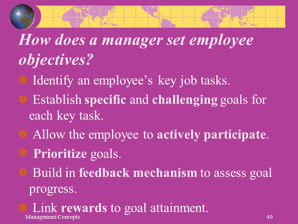 How does a manager set employee objectives? Identify an employee's key job tasks. Establish specific and challenging goals for each key task. Allow th