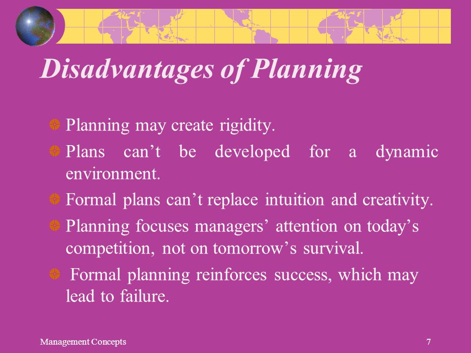 Disadvantages of Planning Planning may create rigidity. Plans can't be developed for a dynamic environment. Formal plans can't replace intuition and c