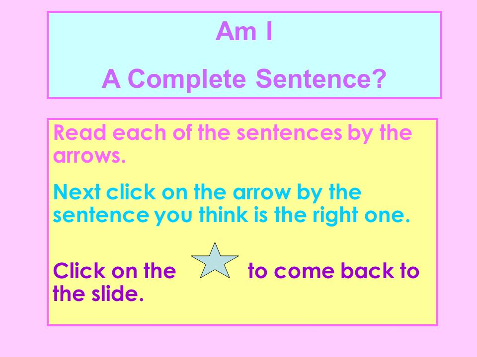 Grammar The students need to understand that a complete sentence has a naming word and an action word.