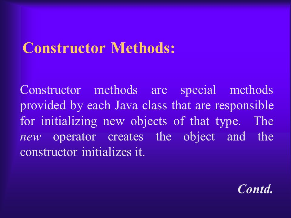 Constructor methods are special methods provided by each Java class that are responsible for initializing new objects of that type.