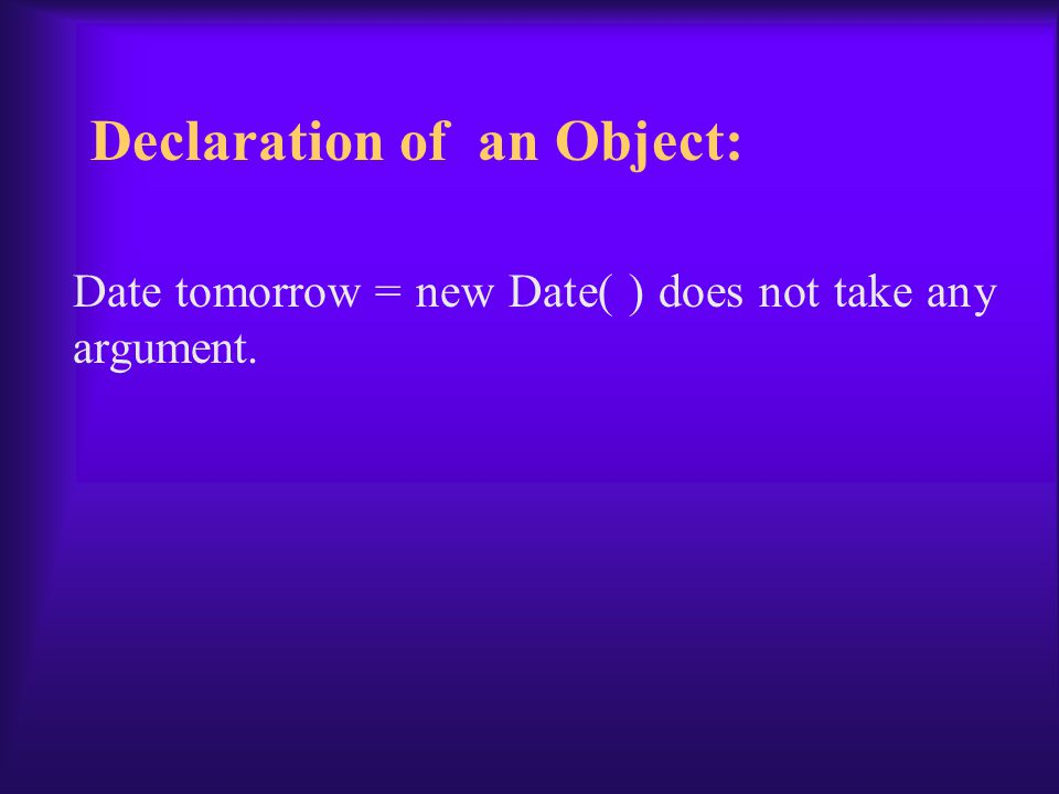 Date tomorrow = new Date( ) does not take any argument. Declaration of an Object: