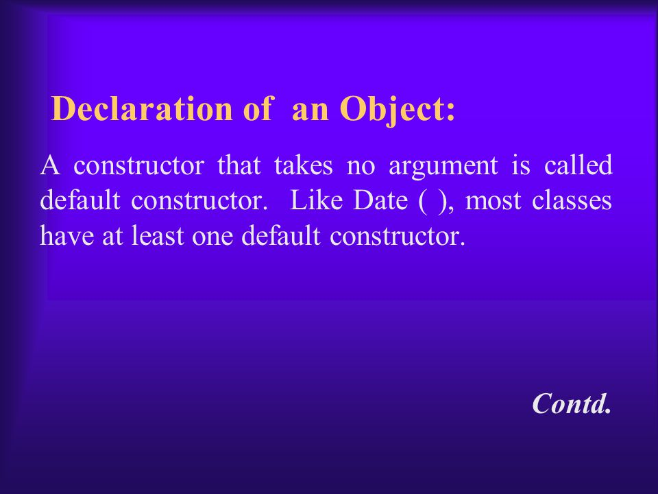 A constructor that takes no argument is called default constructor.