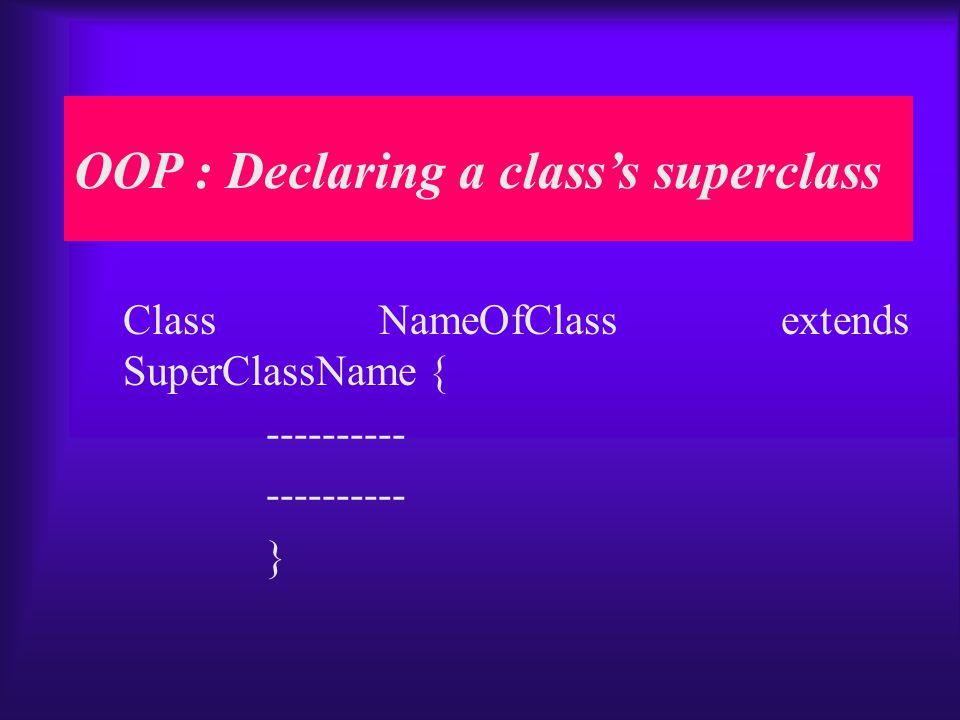 Class NameOfClass extends SuperClassName { ---------- } OOP : Declaring a class's superclass