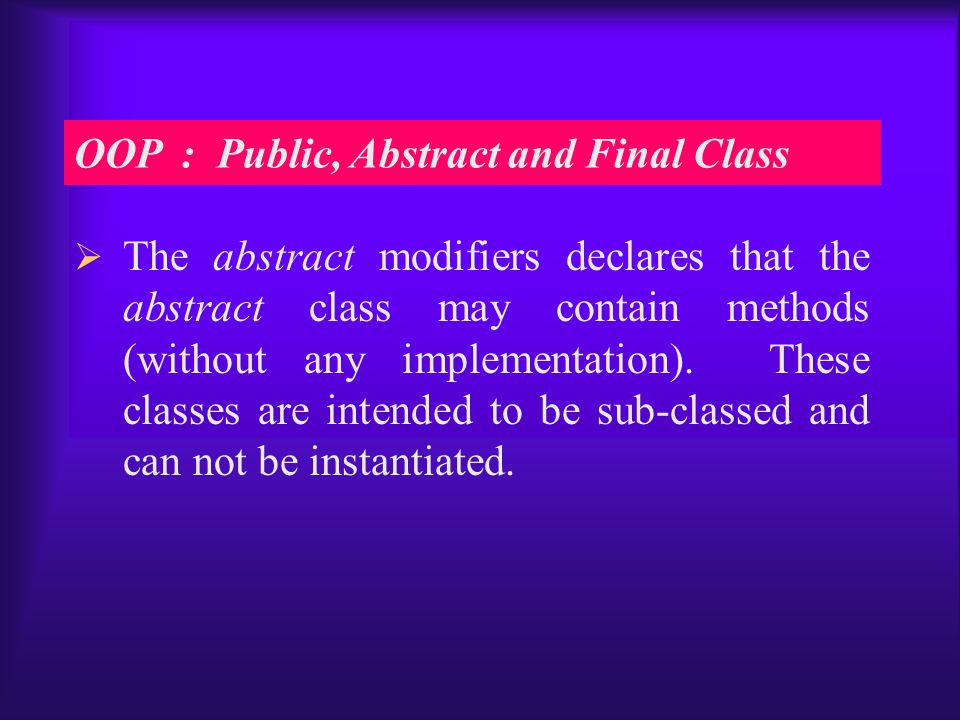  The abstract modifiers declares that the abstract class may contain methods (without any implementation).